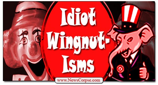 Idiot Wingnutisms